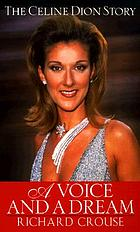 A voice and a dream : the Celine Dion story