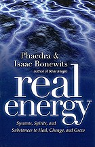 Real energy : systems, spirits, and substances to heal, change, and grow