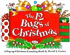 The 12 bugs of Christmas : a pop-up Christmas counting book