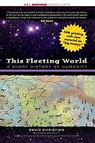 This fleeting world : a short history of humanity