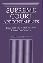 Supreme Court appointments : Judge Bork and the politicization of Senate confirmations