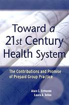 Toward a 21st century health system the contributions and promise of prepaid group practice