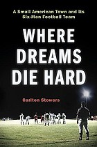 Where dreams die hard : a small American town and its six-man football team