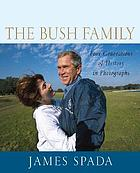 The Bush family : four generations of history in photographs