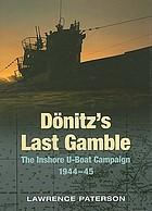 Dönitz's last gamble : the inshore U-boat campaign, 1944-45