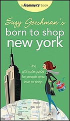Suzy Gershman's born to shop New York : the ultimate guide for people who love to shop