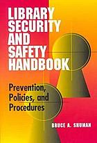 Library security and safety handbook : prevention, policies, and procedures