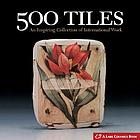 500 tiles : an inspiring collection of international work