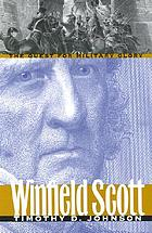 Winfield Scott : the quest for military glory