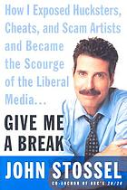 Give me a break : how I exposed hucksters, scam artists, cheats, and charlatans-- and then became the scourge of the liberal media