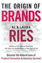 The origin of brands : discover the natural laws of product innovation and business survival
