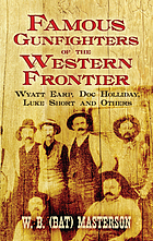 Famous gunfighters of the western frontier : Wyatt Earp, Doc Holliday, Luke Short and others
