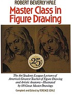 Master class in figure drawing : [the Art Students League lectures of America's greatest teacher of figure drawing and artistic anatomy--illustrated by 118 great master drawings]