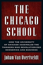 The Chicago School : how the University of Chicago assembled the thinkers who revolutionized economics and business