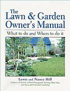The lawn & garden owner's manual : what to do and when to do it
