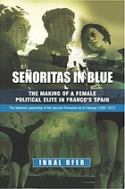 Señoritas in blue : the making of a female political elite in Franco's Spain