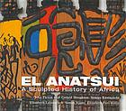 El Anatsui : a sculpted history of Africa