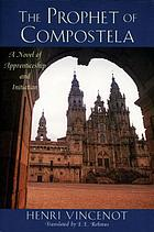 The prophet of Compostela : a novel of apprenticeship and initiation