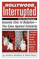 Hollywood, Interrupted: Insanity Chic in Babylon - The Case Against Celebri