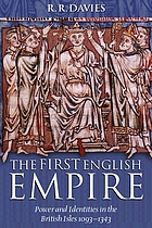 The first English empire : power and identities in the British Isles 1093-1343