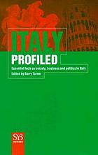 Italy profiled : essential facts on society, business, and politics in Italy