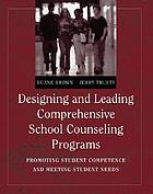 Designing and leading comprehensive school counseling programs : promoting student competence and meeting student needs