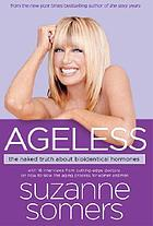 Ageless : the naked truth about bioidentical hormones