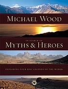 In search of myths & heroes : exploring four epic legends of the world