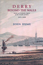 Derry beyond the walls : social and economic aspects of the growth of Derry : 1825-1850