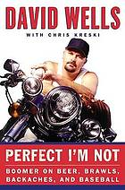 Perfect I'm not : Boomer on beer, brawls, backaches, and baseball