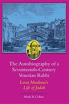 The autobiography of a seventeenth-century Venetian rabbi : Leon Modena's Life of Judah