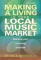 Making a living in your local music market : realizing your marketing potential