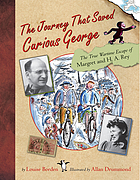 The journey that saved Curious George : the true wartime escape of Margret and H.A. Rey
