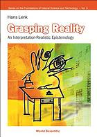 Grasping reality : an interpretation-realistic epistemology
