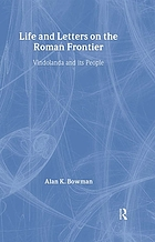 Life and letters on the Roman frontier : Vindolanda and its people