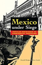 Mexico under siege : popular resistance to presidential despotism
