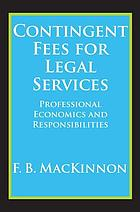 Contingent fees for legal services; a study of professional economics and responsibilities