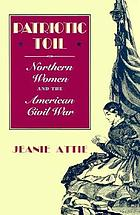 Patriotic toil : Northern women and the American Civil War