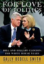 For love of politics : Bill and Hillary Clinton : the White House years