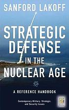 Strategic defense in the nuclear age : a reference handbook