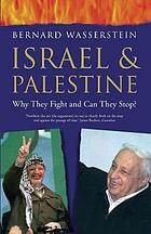 Israel and Palestine : why they fight and can they stop?