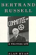 Bertrand Russell : a political life