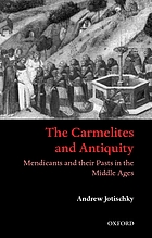 The Carmelites and antiquity : Mendicants and their pasts in the Middle Ages