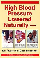 High blood pressure lowered naturally : your arteries can clean themselves!