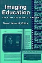 Imaging education : the media and schools in America