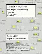The Sixth Workshop on Hot Topics in Operating Systems : May 5-6, 1997, Cape Cod, Massachusetts