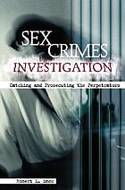 Sex crimes investigation : catching and prosecuting the perpetrators
