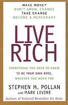 Live rich : everything you need to know to be your own boss, whomever you work for