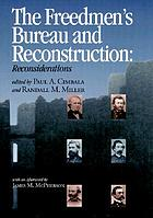 The Freedmen's Bureau and Reconstruction : reconsiderations