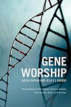 Gene worship : moving beyond the nature/nurture debate over genes, brain, and gender